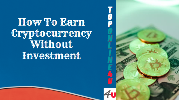 How To Earn Cryptocurrency Without Investment